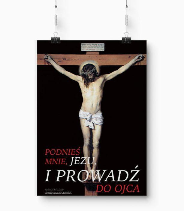 PlakatPodnieś Mnie Jezu i Prowadź do Ojca