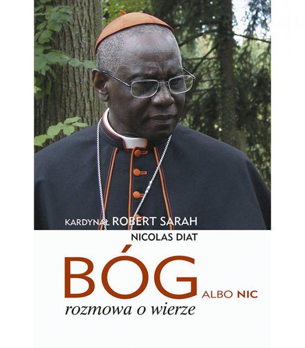 Bóg Albo Nic Rozmowa o Wierze kard. Robert Sarah Nicolas Diat