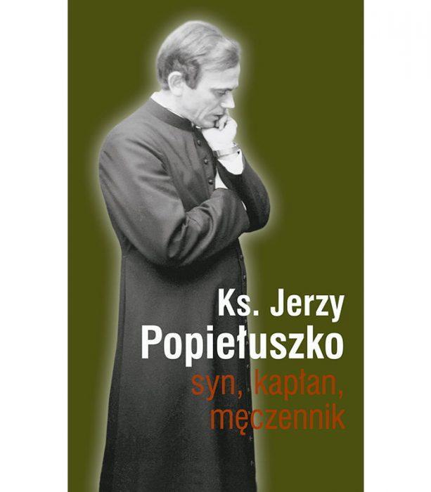 Jerzy Popiełuszko Syn Kapłan Męczennik z Polski