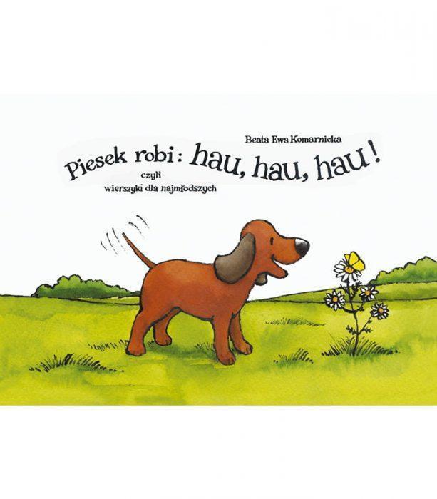 Piesek robi hau hau hau! Czyli wierszyki dla najmłodszych