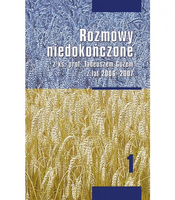 Rozmowy niedokończone z ks. prof. Tadeuszem Guzem z lat 2006-2007