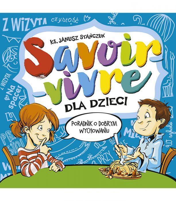Savoir-vivre dla dzieci Poradnik o dobrym wychowaniu