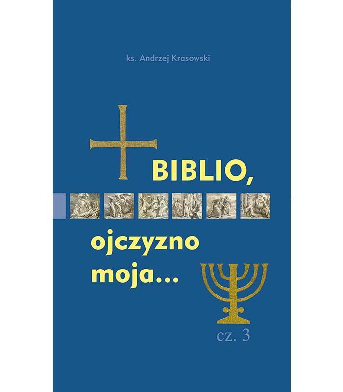 Biblio Ojczyzno Moja... cz. 3